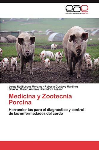 Medicina y Zootecnia Porcina: Herramientas para el: Jorge Raúl LÃ