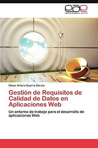 9783847368137: Gestión de Requisitos de Calidad de Datos en Aplicaciones Web: Un entorno de trabajo para el desarrollo de aplicaciones Web (Spanish Edition)
