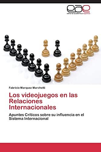 9783847368557: Los videojuegos en las Relaciones Internacionales: Apuntes Críticos sobre su influencia en el Sistema Internacional (Spanish Edition)
