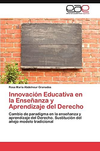 Innovacion Educativa En La Ensenanza y Aprendizaje del Derecho: Rosa MarÃa Abdelnour Granados