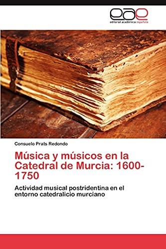 9783847369004: Música y músicos en la Catedral de Murcia: 1600-1750: Actividad musical postridentina en el entorno catedralicio murciano (Spanish Edition)