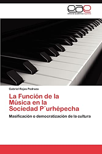9783847369509: La Función de la Música en la Sociedad P´urhépecha: Masificación o democratización de la cultura (Spanish Edition)