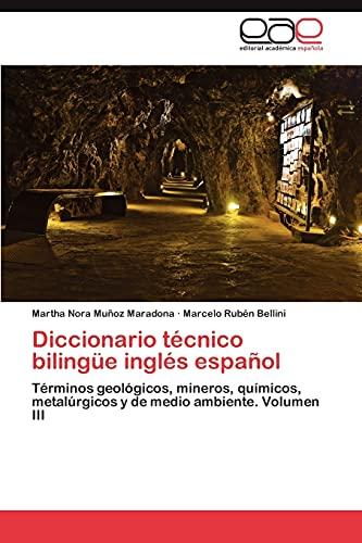 9783847369561: Diccionario técnico bilingüe inglés español: Términos geológicos, mineros, químicos, metalúrgicos y de medio ambiente. Volumen III (Spanish Edition)