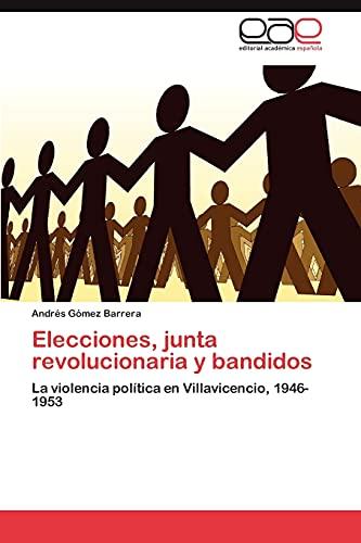 Elecciones, junta revolucionaria y bandidos: La violencia política en Villavicencio, 1946-1953 (...