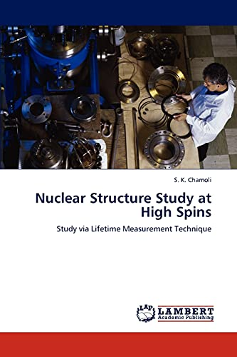 9783847370185: Nuclear Structure Study at High Spins: Study via Lifetime Measurement Technique