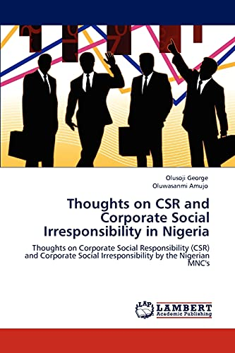 9783847371571: Thoughts on CSR and Corporate Social Irresponsibility in Nigeria: Thoughts on Corporate Social Responsibility (CSR) and Corporate Social Irresponsibility by the Nigerian MNC's