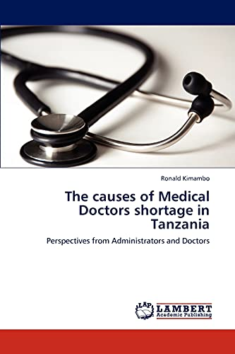 9783847371847: The causes of Medical Doctors shortage in Tanzania: Perspectives from Administrators and Doctors
