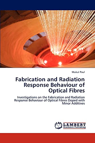 Fabrication and Radiation Response Behaviour of Optical Fibres: Mukul Paul