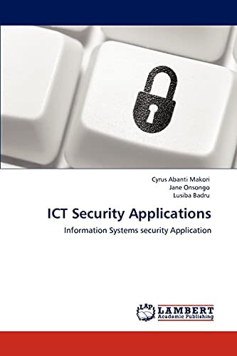 ICT Security Applications: Information Systems security Application: Cyrus Abanti Makori