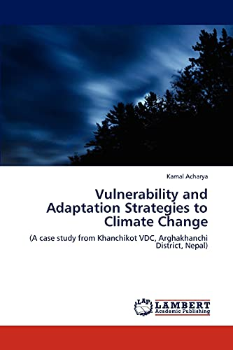 9783847372172: Vulnerability and Adaptation Strategies to Climate Change: (A case study from Khanchikot VDC, Arghakhanchi District, Nepal)
