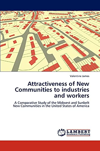 9783847372363: Attractiveness of New Communities to industries and workers: A Comparative Study of the Midwest and Sunbelt New Communities in the United States of America