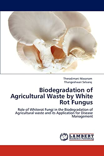 Biodegradation of Agricultural Waste by White Rot Fungus: Theradimani Masanam