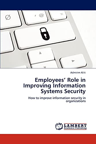 9783847373605: Employees' Role in Improving Information Systems Security: How to improve information security in organizations