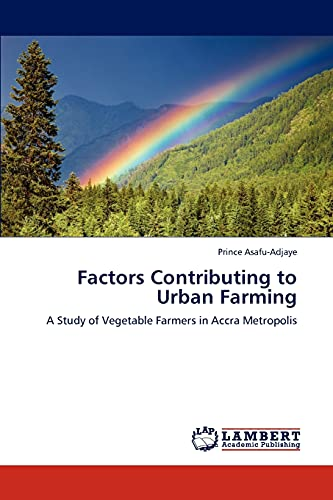 Factors Contributing to Urban Farming: A Study of Vegetable Farmers in Accra Metropolis: Prince ...