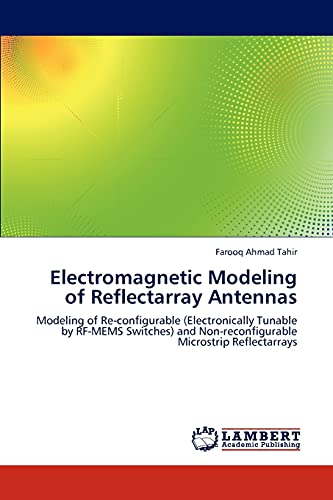 Electromagnetic Modeling of Reflectarray Antennas: Modeling of Re-configurable (Electronically ...