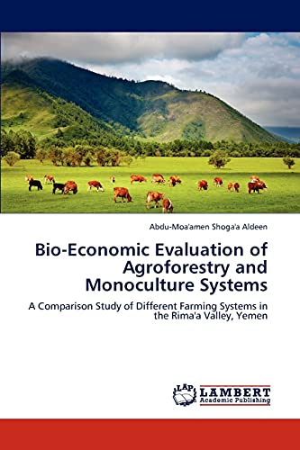 9783847375333: Bio-Economic Evaluation of Agroforestry and Monoculture Systems: A Comparison Study of Different Farming Systems in the Rima'a Valley, Yemen