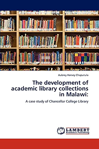 The development of academic library collections in Malawi:: A case study of Chancellor College ...