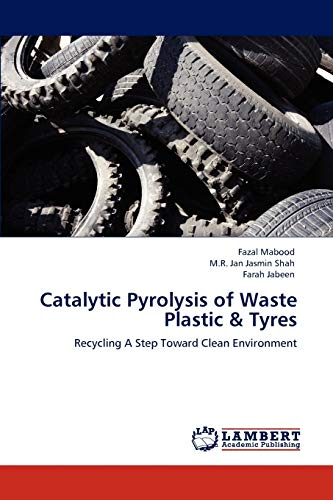 9783847375555: Catalytic Pyrolysis of Waste Plastic & Tyres: Recycling A Step Toward Clean Environment
