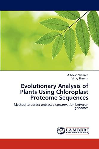 Evolutionary Analysis of Plants Using Chloroplast Proteome Sequences: Vinay Sharma