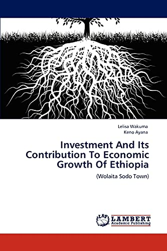 Investment and Its Contribution to Economic Growth of Ethiopia: Lelisa Wakuma