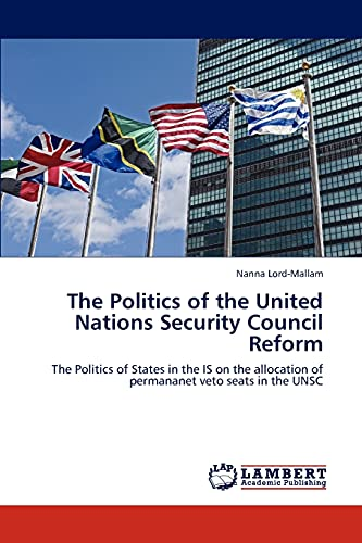 9783847376040: The Politics of the United Nations Security Council Reform: The Politics of States in the IS on the allocation of permananet veto seats in the UNSC
