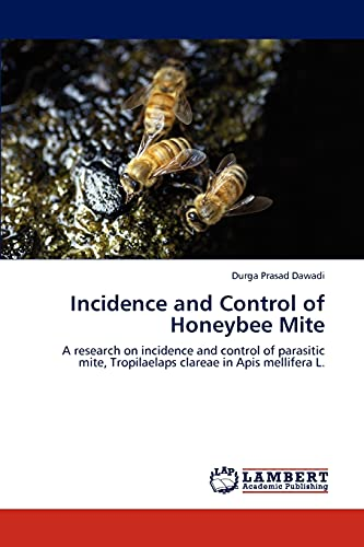 9783847376316: Incidence and Control of Honeybee Mite: A research on incidence and control of parasitic mite, Tropilaelaps clareae in Apis mellifera L.