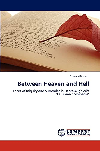 9783847376804: Between Heaven and Hell: Faces of Iniquity and Surrender in Dante Alighieri's