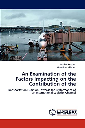9783847377825: An Examination of the Factors Impacting on the Contribution of the: Transportation Function Towards the Performance of an International Logistics Channel