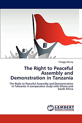 9783847378082: The Right to Peaceful Assembly and Demonstration in Tanzania: The Right to Peaceful Assembly and Demonstration in Tanzania: A comparative study with Ghana and South Africa