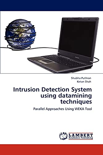 9783847378716: Intrusion Detection System using datamining techniques: Parallel Approaches Using WEKA Tool