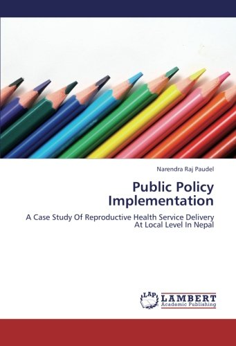 9783847378761: Public Policy Implementation: A Case Study Of Reproductive Health Service Delivery At Local Level In Nepal