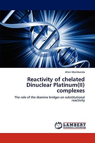 Reactivity of Chelated Dinuclear Platinum(ii) Complexes: Allen Mambanda