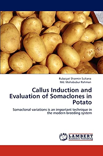 9783847379676: Callus Induction and Evaluation of Somaclones in Potato: Somaclonal variations is an important technique in the modern breeding system