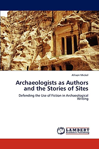 9783847379867: Archaeologists as Authors and the Stories of Sites: Defending the Use of Fiction in Archaeological Writing