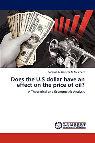 9783847379935: Does the U.S dollar have an effect on the price of oil?: A Theoretical and Econometric Analysis