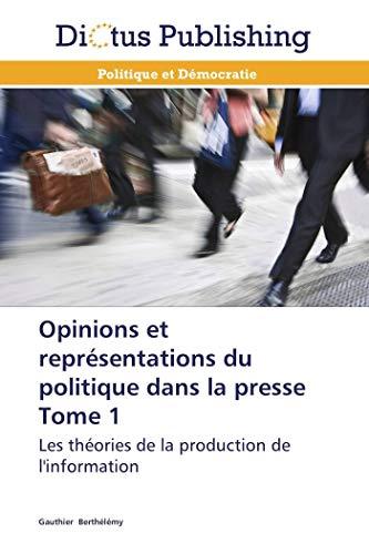 Opinions Et Representations Du Politique Dans La Presse Tome 1 (Book): Gauthier Berthélémy