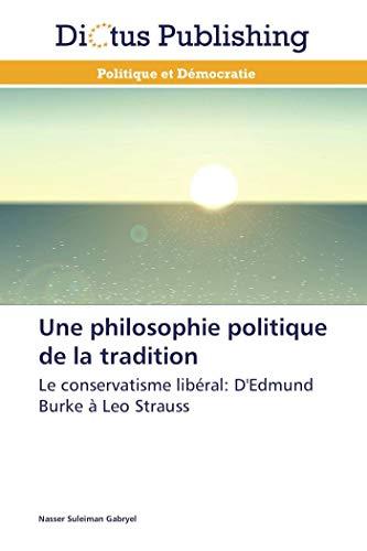 9783847385516: Une philosophie politique de la tradition: Le conservatisme lib�ral: D'Edmund Burke � Leo Strauss