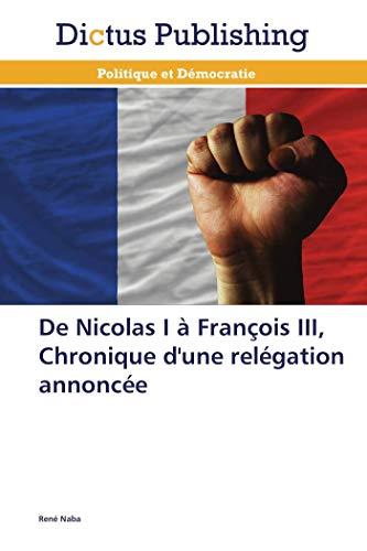 9783847386223: De Nicolas I à François III, Chronique d'une relégation annoncée (French Edition)
