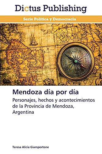 9783847386858: Mendoza día por día: Personajes, hechos y acontecimientos de la Provincia de Mendoza, Argentina (Spanish Edition)