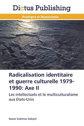 9783847386872: Radicalisation identitaire et guerre culturelle 1979-1990: Axe II: Les intellectuels et le multiculturalisme aux Etats-Unis