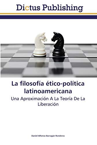 9783847387534: La filosofía ético-política latinoamericana: Una Aproximación A La Teoría De La Liberación (Spanish Edition)