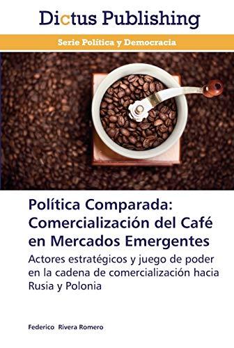 9783847387572: Política Comparada: Comercialización del Café en Mercados Emergentes: Actores estratégicos y juego de poder en la cadena de comercialización hacia Rusia y Polonia