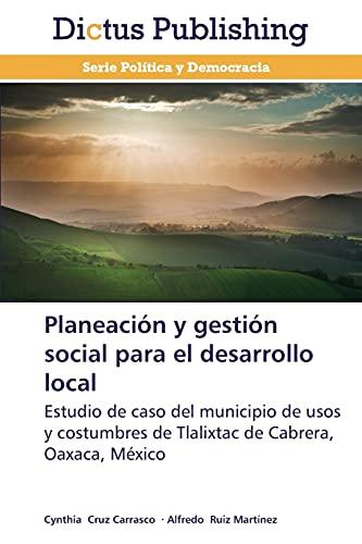 9783847388852: Planeación y gestión social para el desarrollo local: Estudio de caso del municipio de usos y costumbres de Tlalixtac de Cabrera, Oaxaca, México (Spanish Edition)