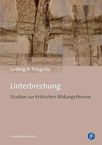 9783847400912: Unterbrechung: Studien zur Kritischen Bildungstheorie