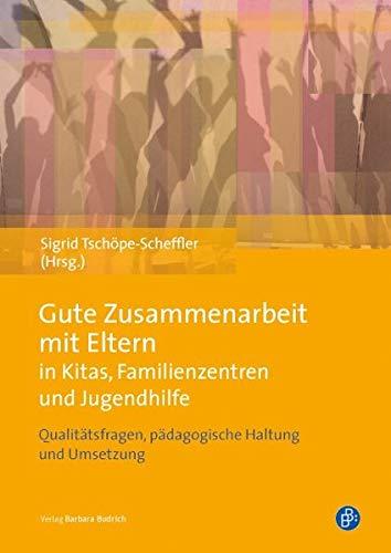 9783847401674: Gute Zusammenarbeit mit Eltern in Kitas, Schulen und Jugendhilfe: Qualitätsfragen, pädagogische Haltung und Umsetzung