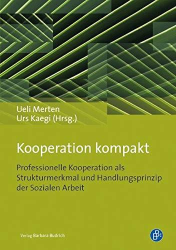 Kooperation kompakt: Kooperation als Strukturmerkmal und Handlungsprinzip der Sozialen Arbeit (...