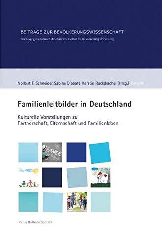 Familienleitbilder in Deutschland: Kulturelle Vorstellungen zu Partnerschaft, Elternschaft und ...