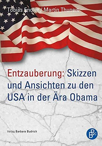 9783847406730: Entzauberung: Skizzen und Ansichten zu den USA in der Ära Obama