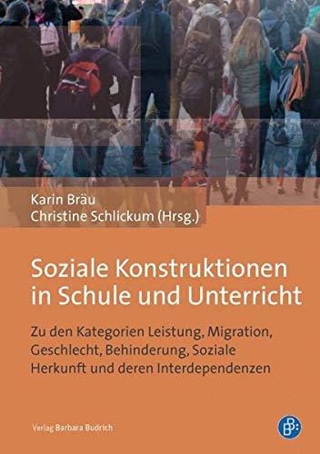 9783847406891: Soziale Konstruktionen in Schule und Unterricht: Zu den Kategorien Leistung, Migration, Geschlecht, Behinderung, Soziale Herkunft und deren Interdependenzen
