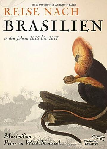 Reise nach Brasilien in den Jahren 1815 bis 1817: Maximilian Prinz zu Wied-Neuwied